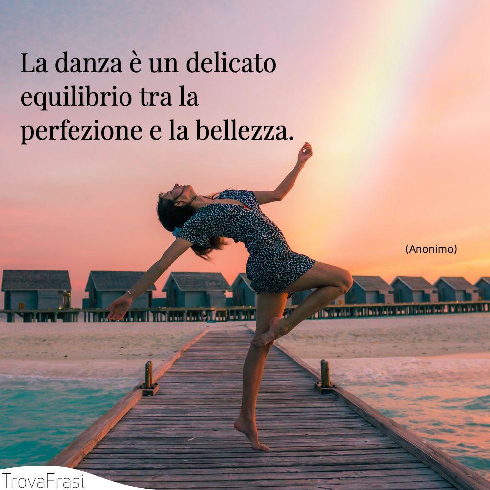 La danza è un delicato equilibrio tra la perfezione e la bellezza.