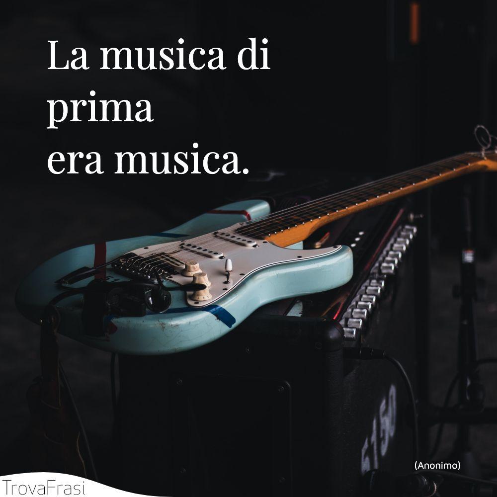 La musica di prima era musica.