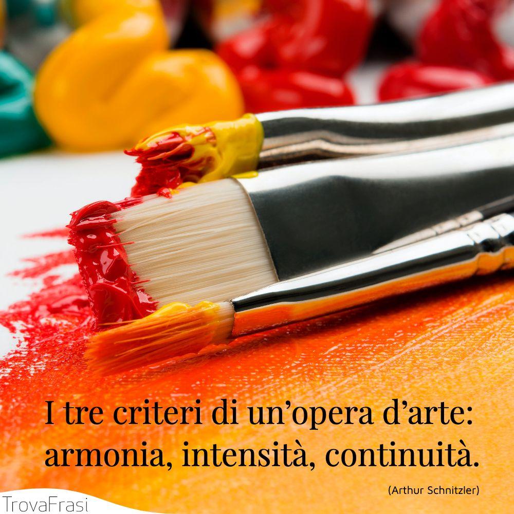 I tre criteri di un'opera d'arte: armonia, intensità, continuità.