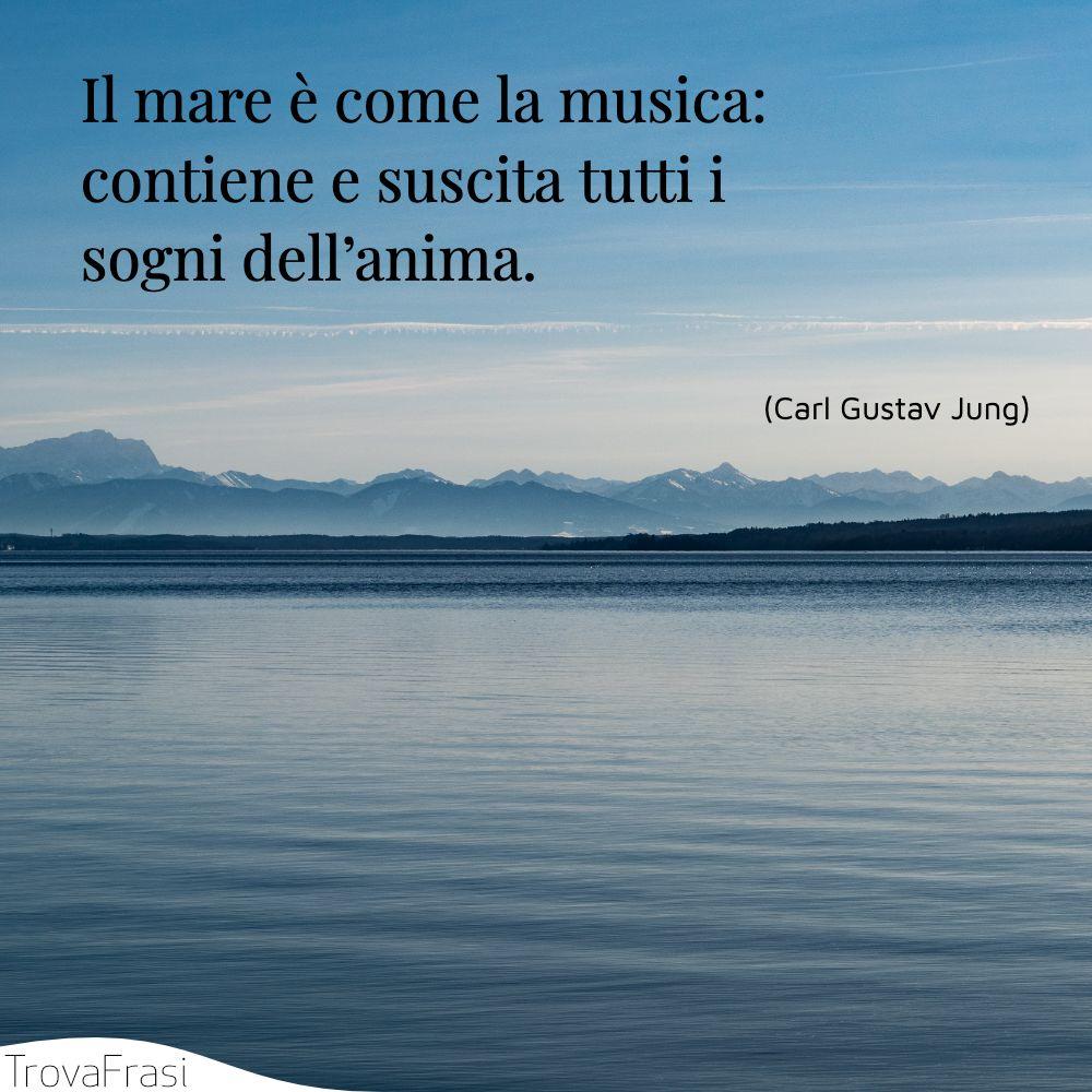 Il mare è come la musica: contiene e suscita tutti i sogni dell'anima.