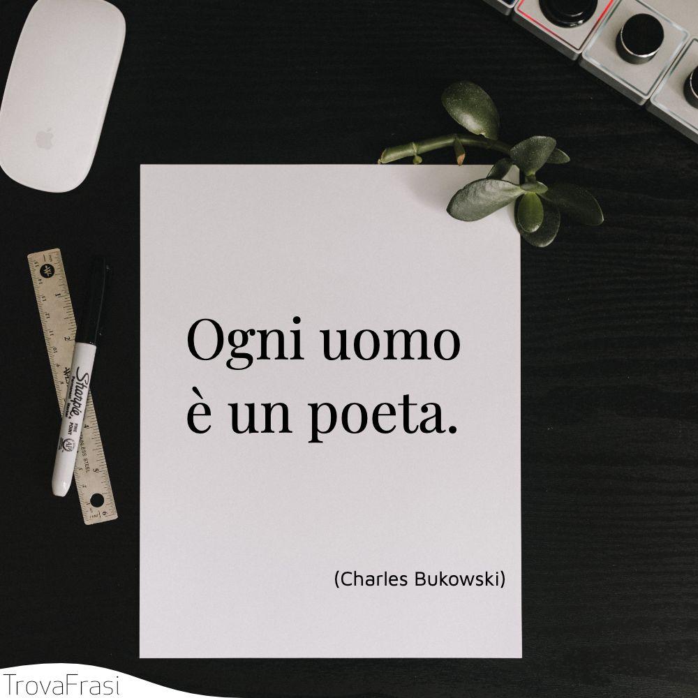 Ogni uomo è un poeta.