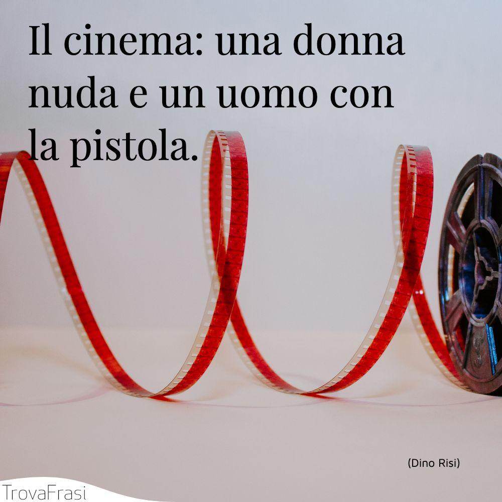 Il cinema: una donna nuda e un uomo con la pistola.