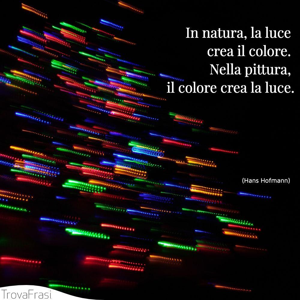 In natura, la luce crea il colore. Nella pittura, il colore crea la luce.