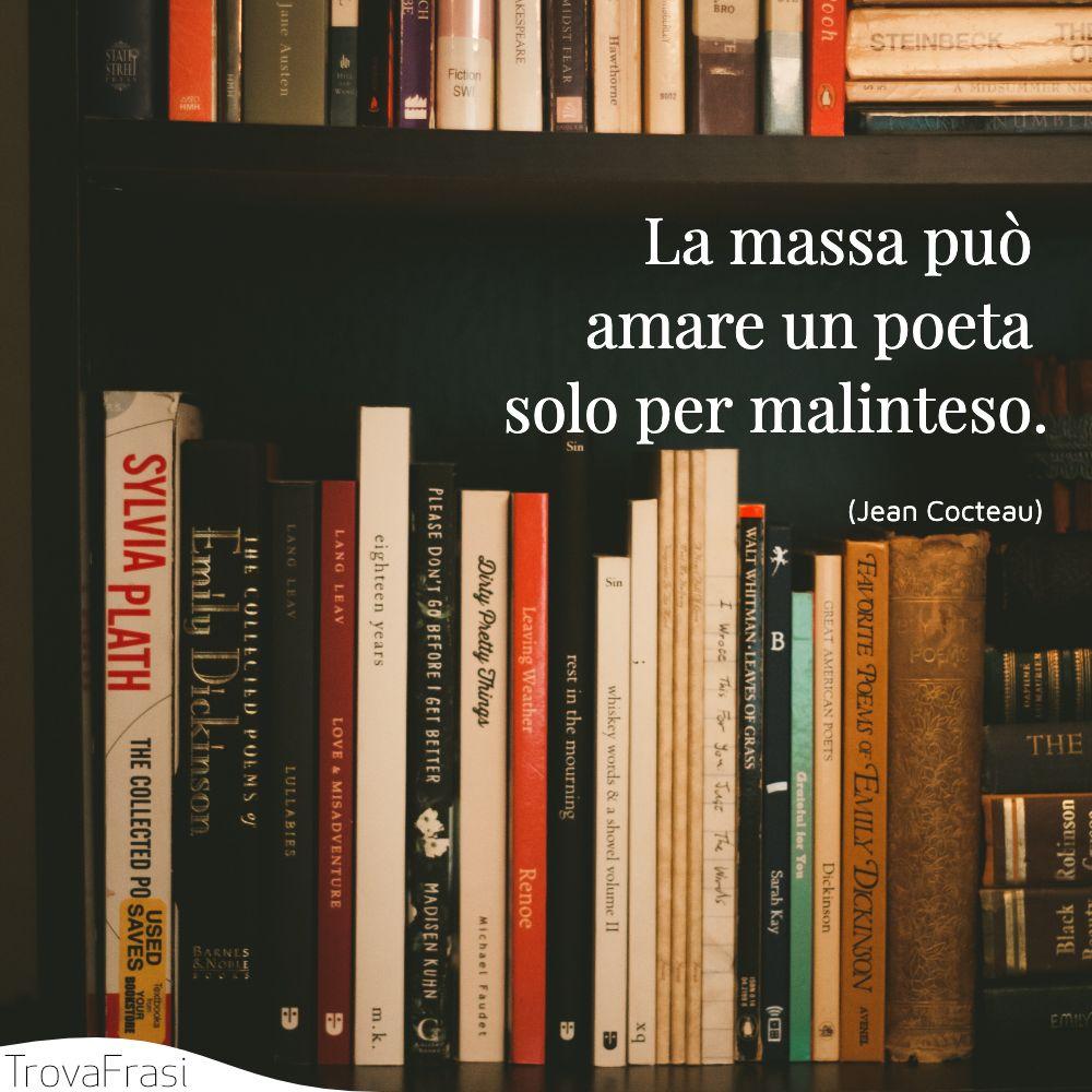 La massa può amare un poeta solo per malinteso.