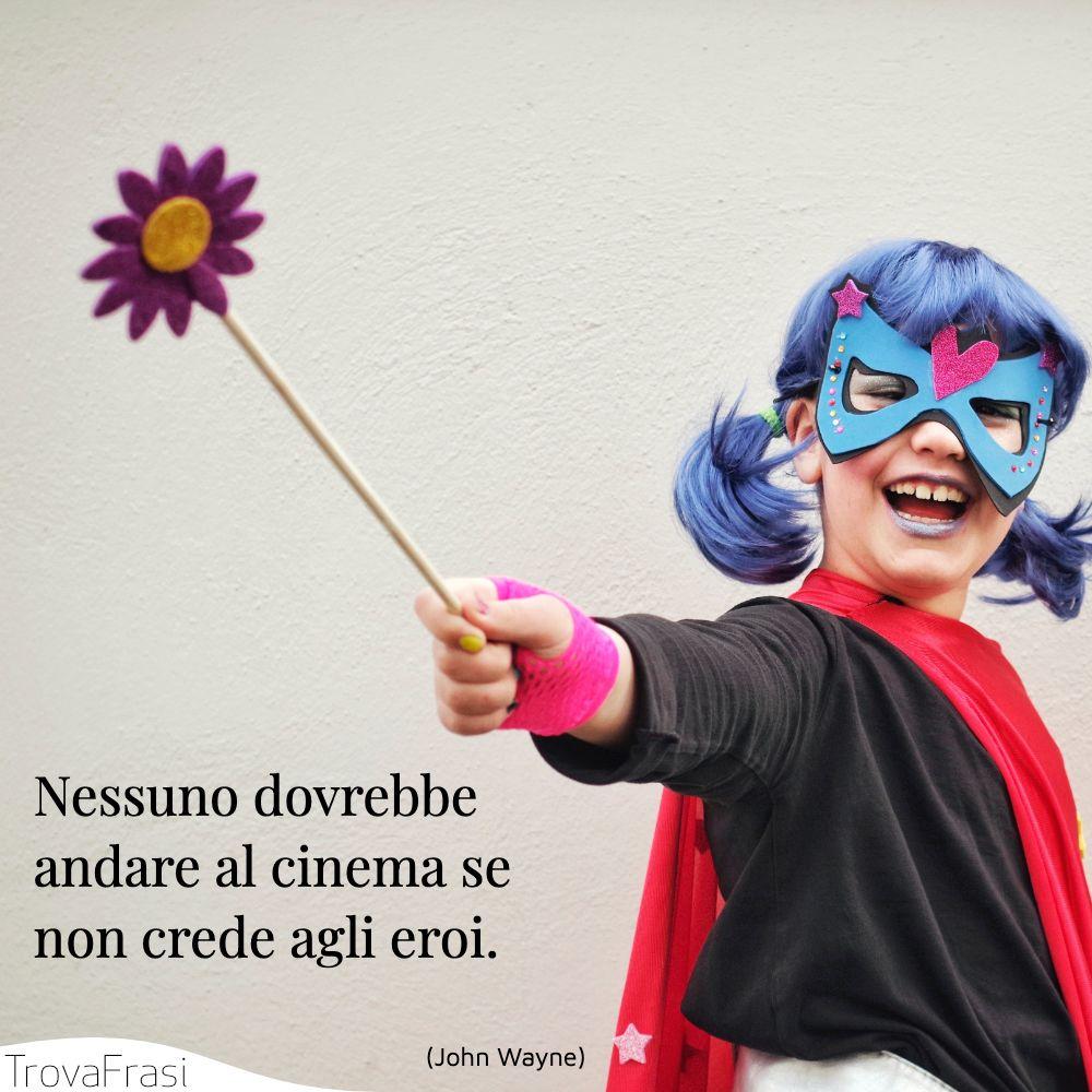 Nessuno dovrebbe andare al cinema se non crede agli eroi.