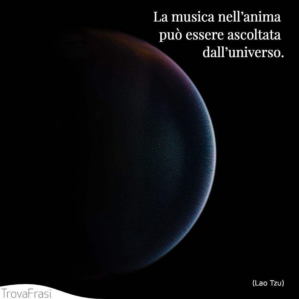 La musica nell'anima può essere ascoltata dall'universo.