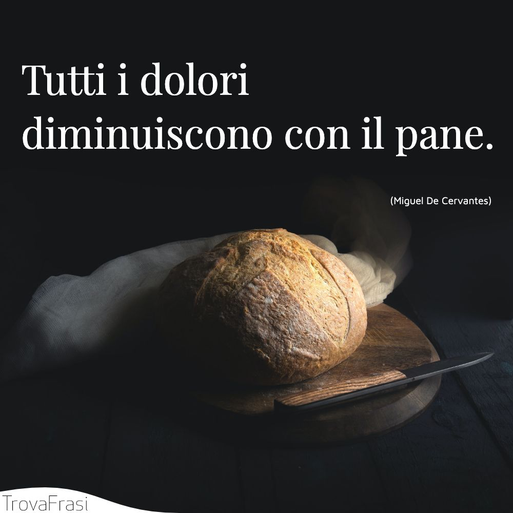 Tutti i dolori diminuiscono con il pane.