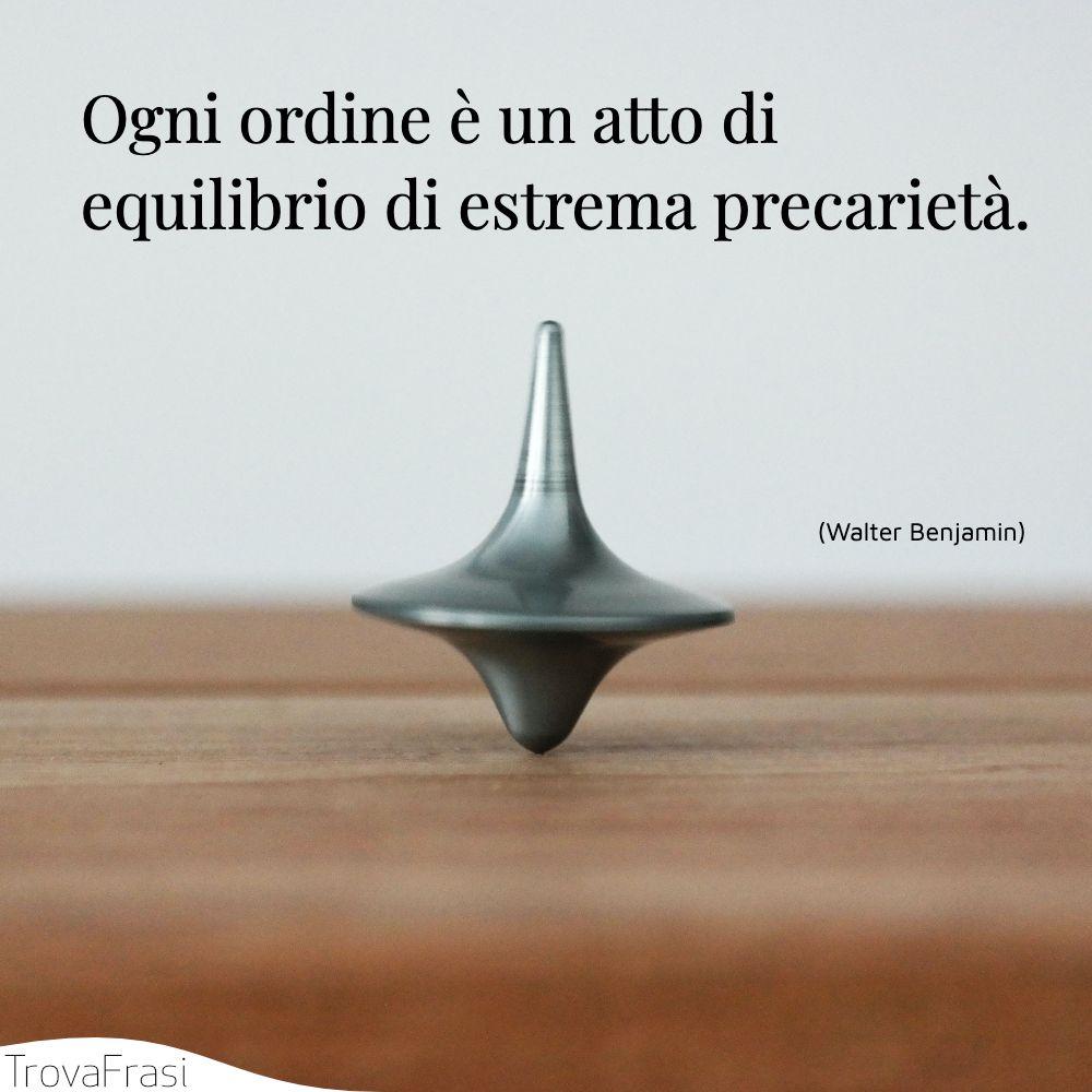 Ogni ordine è un atto di equilibrio di estrema precarietà.