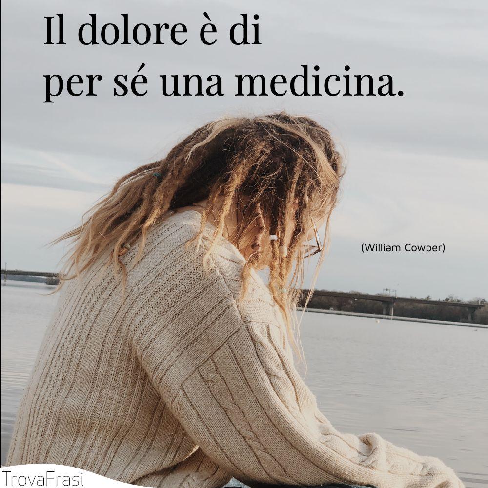 Il dolore è di per sé una medicina.