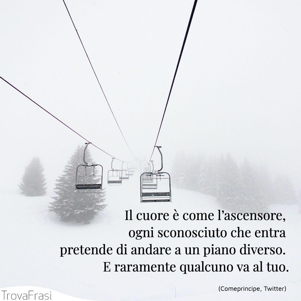 Il cuore è come l'ascensore, ogni sconosciuto che entra pretende di andare a un piano diverso. E raramente qualcuno va al tuo.