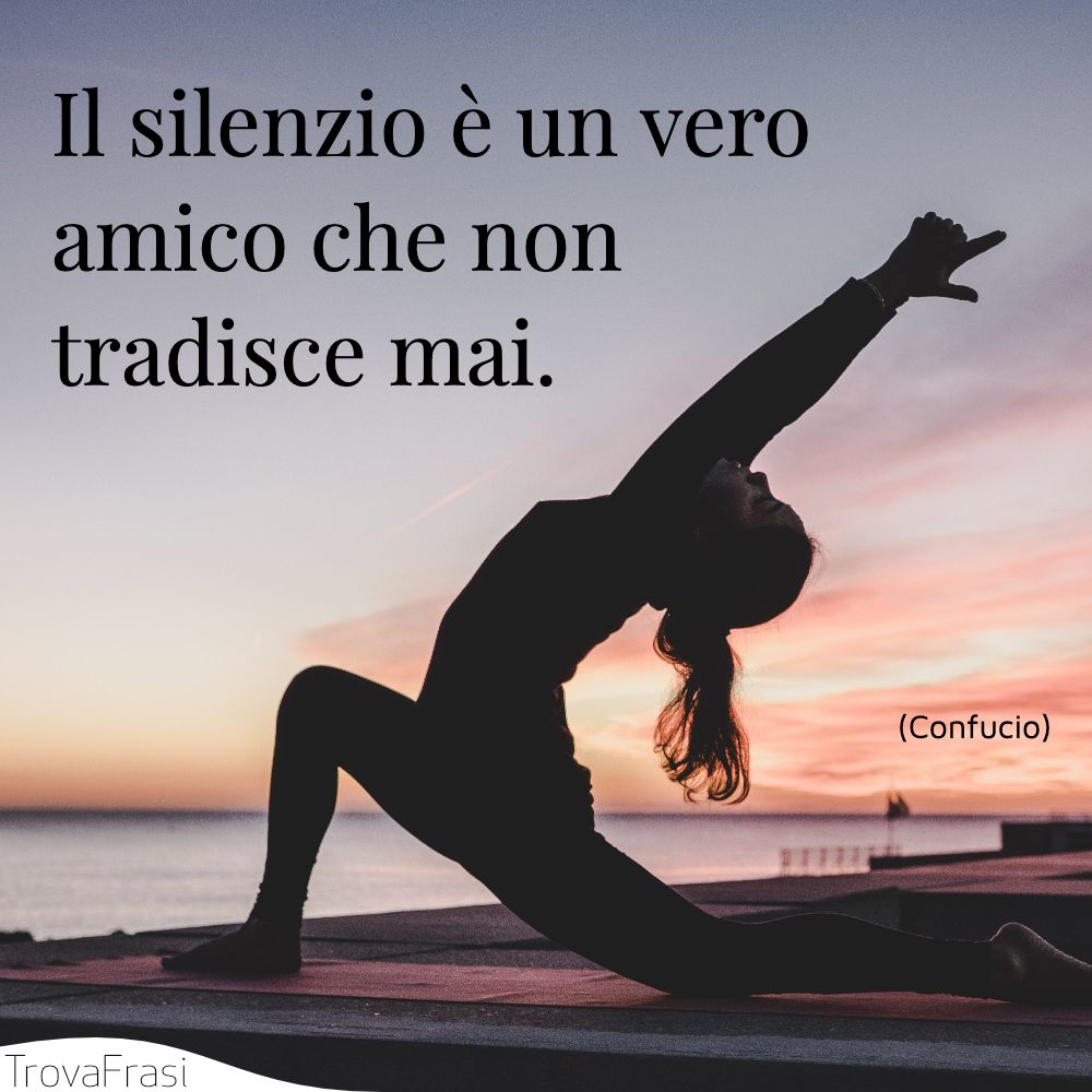 Il silenzio è un vero amico che non tradisce mai.