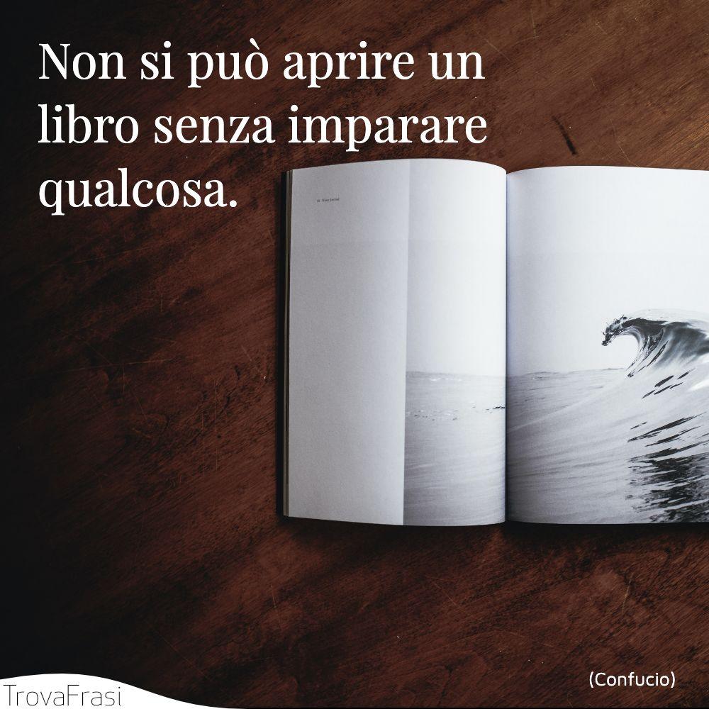 Non si può aprire un libro senza imparare qualcosa.