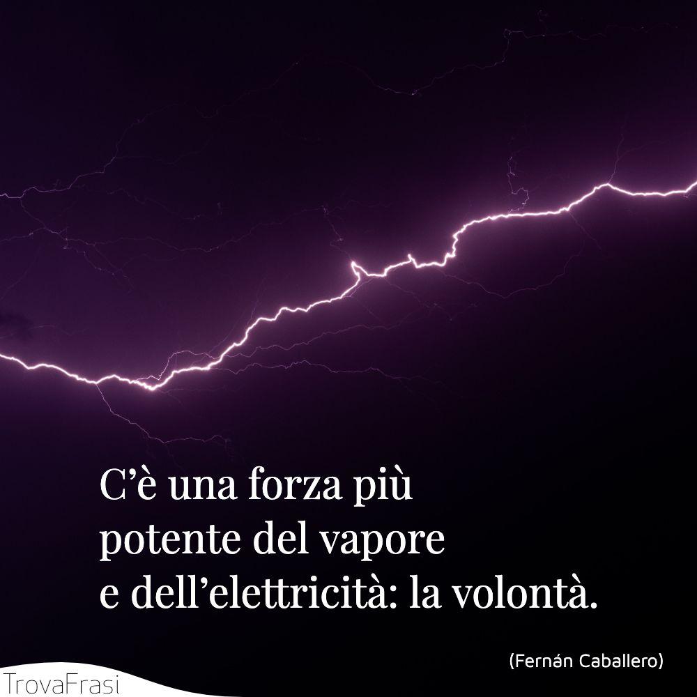C'è una forza più potente del vapore e dell'elettricità: la volontà.