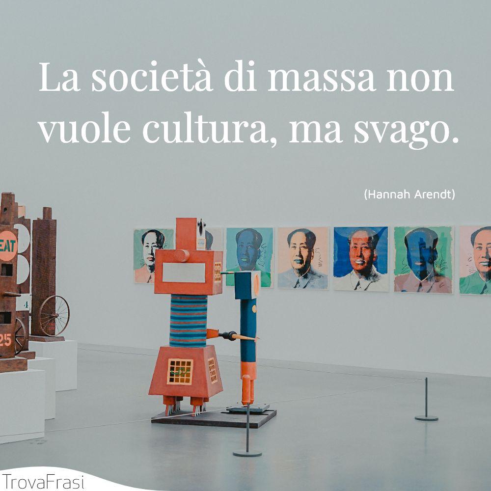 La società di massa non vuole cultura, ma svago.
