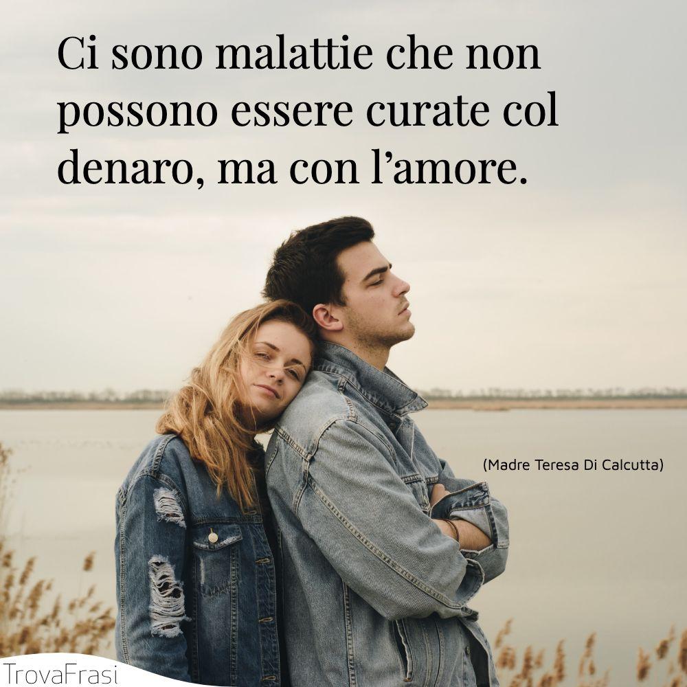 Ci sono malattie che non possono essere curate col denaro, ma con l'amore.