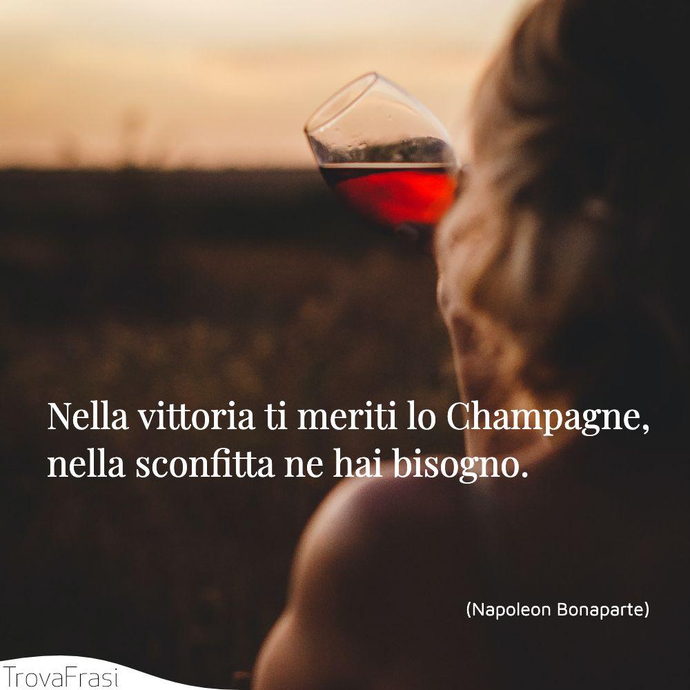 Nella vittoria ti meriti lo Champagne, nella sconfitta ne hai bisogno.
