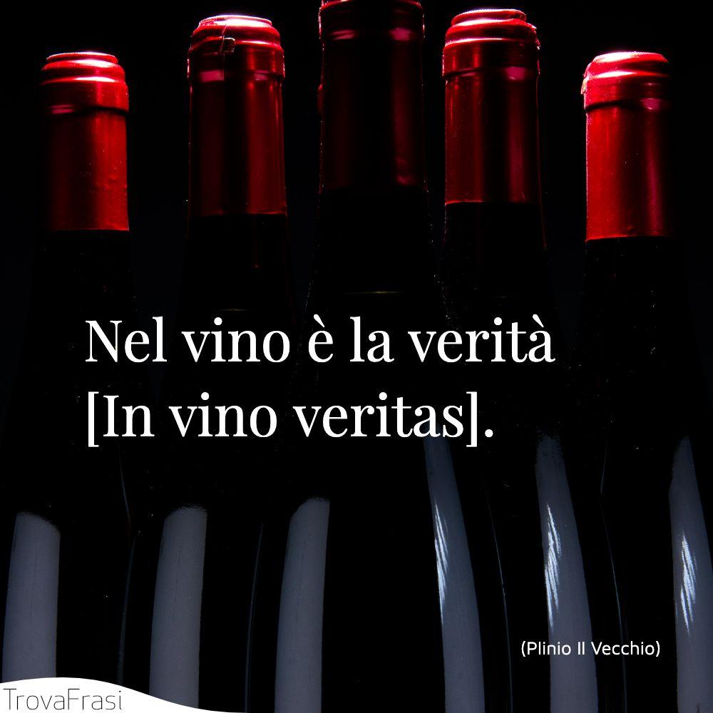 Nel vino è la verità [In vino veritas].