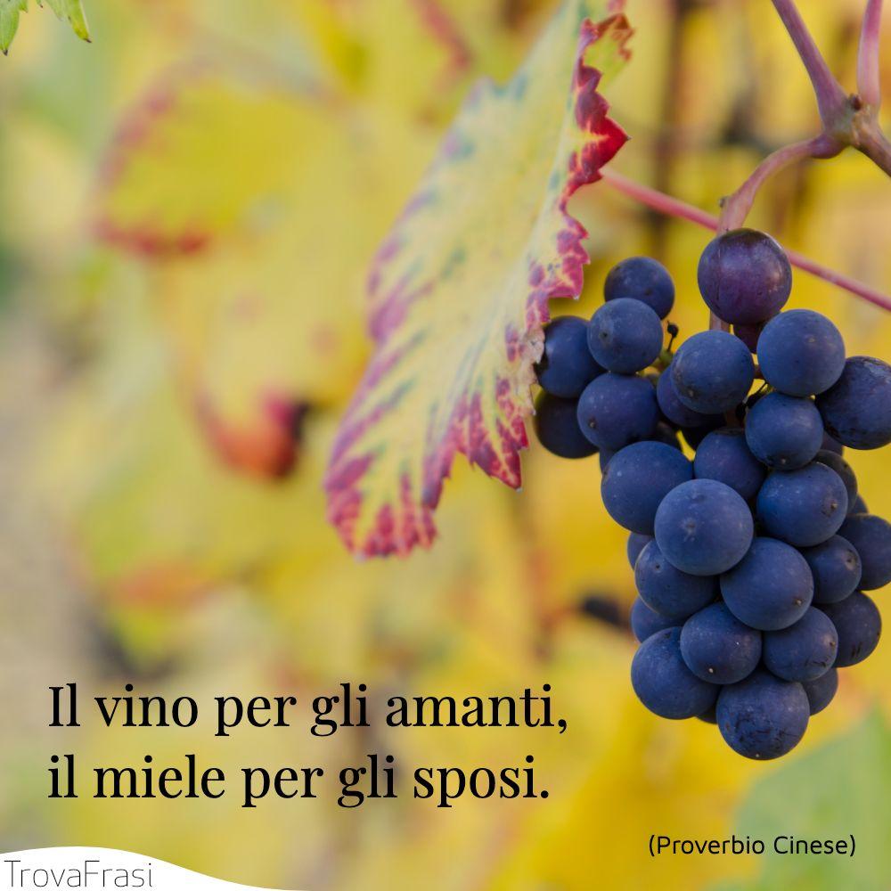 Il vino per gli amanti, il miele per gli sposi.