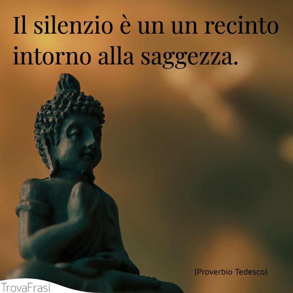 Il silenzio è un un recinto intorno alla saggezza.
