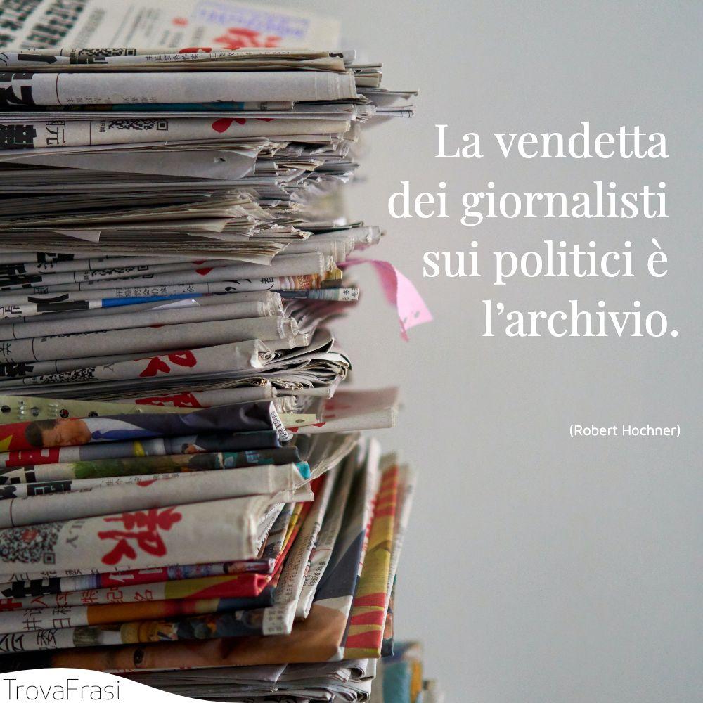 La vendetta dei giornalisti sui politici è l'archivio.