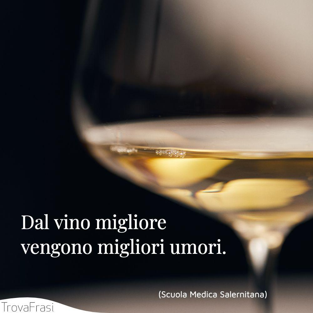 Dal vino migliore vengono migliori umori.