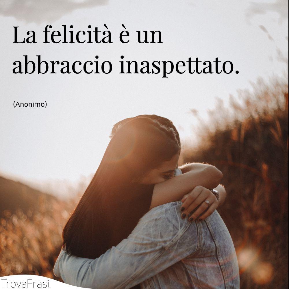 La felicità è un abbraccio inaspettato.