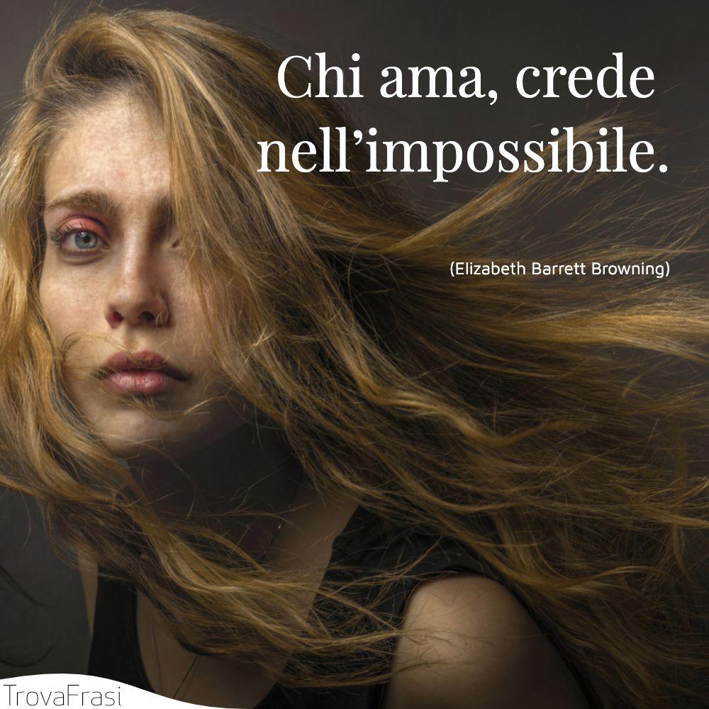 Chi ama, crede nell'impossibile.