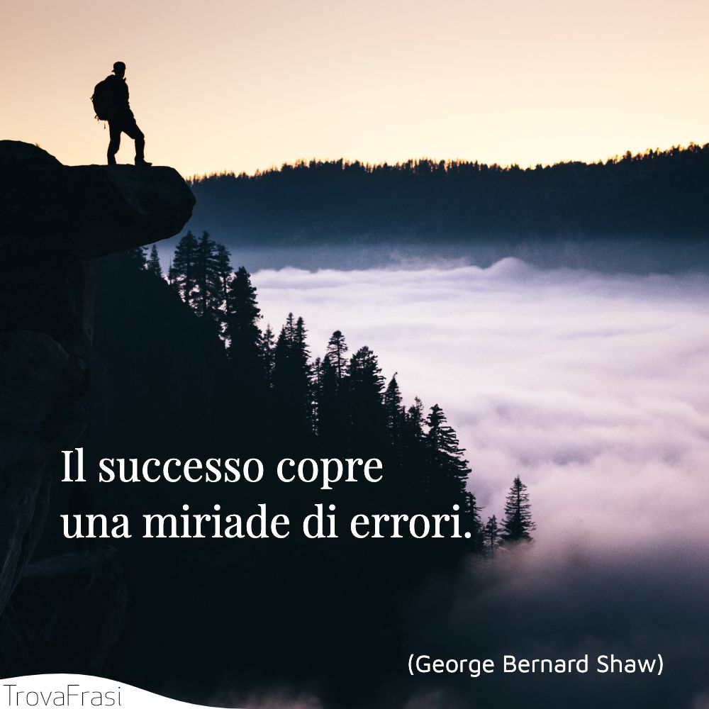 Il successo copre una miriade di errori.