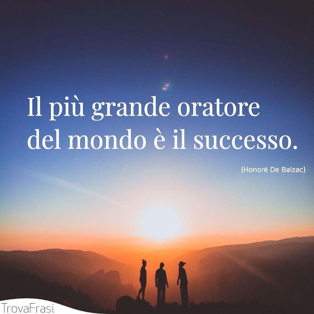 Il più grande oratore del mondo è il successo.