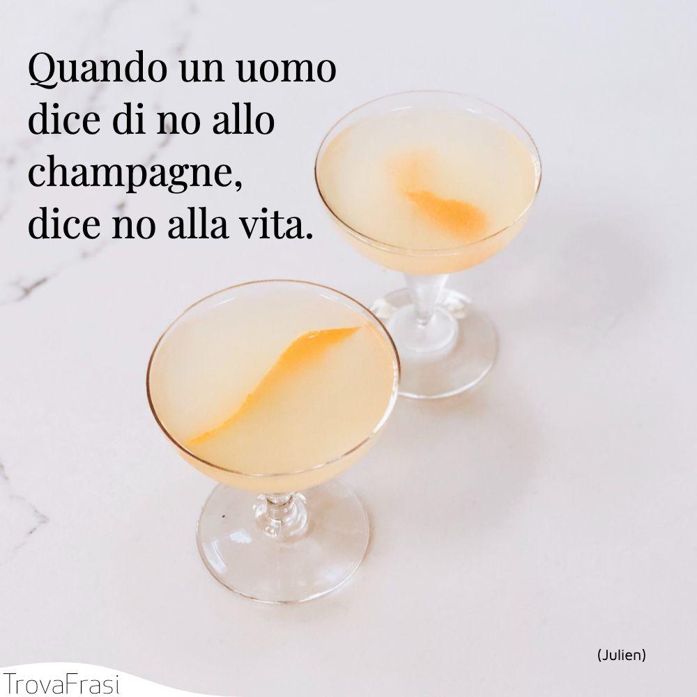 Quando un uomo dice di no allo champagne, dice no alla vita.