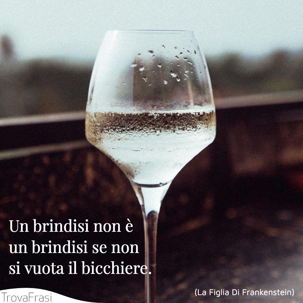Un brindisi non è un brindisi se non si vuota il bicchiere.
