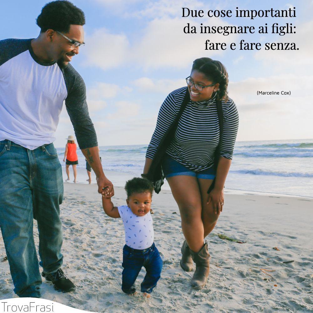 Due cose importanti da insegnare ai figli: fare e fare senza.