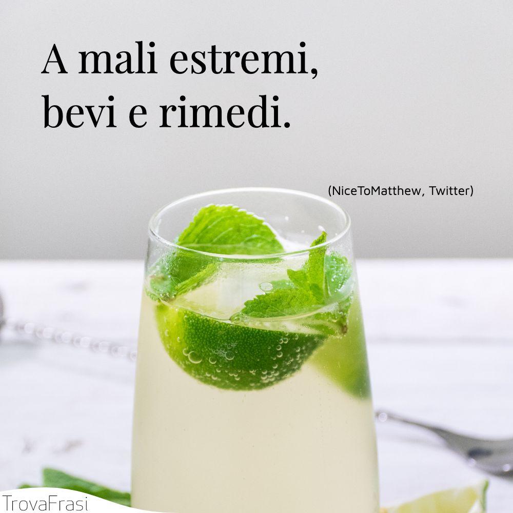 A mali estremi, bevi e rimedi.