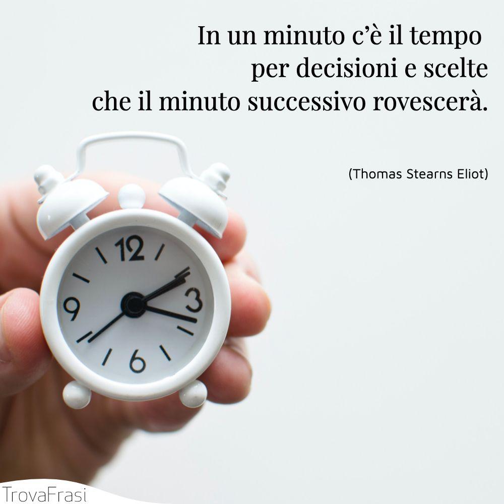 In un minuto c'è il tempo per decisioni e scelte che il minuto successivo rovescerà.