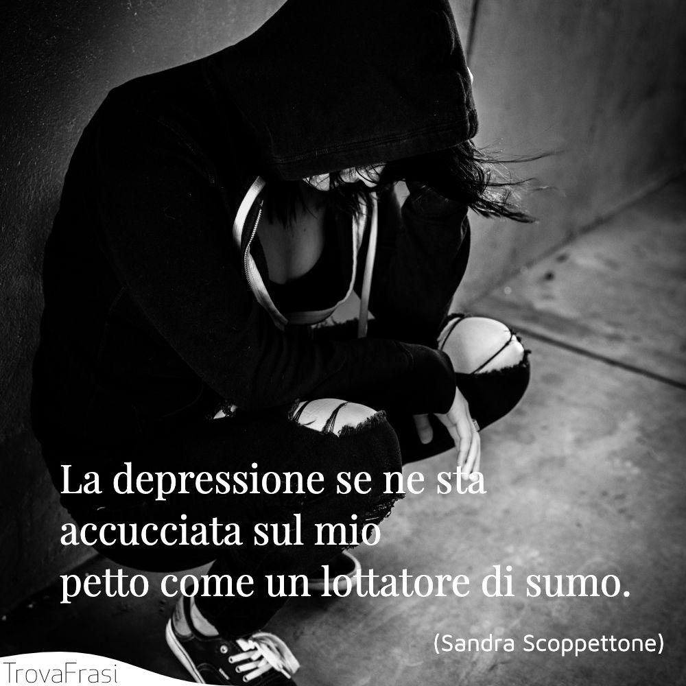 La depressione se ne sta accucciata sul mio petto come un lottatore di sumo.