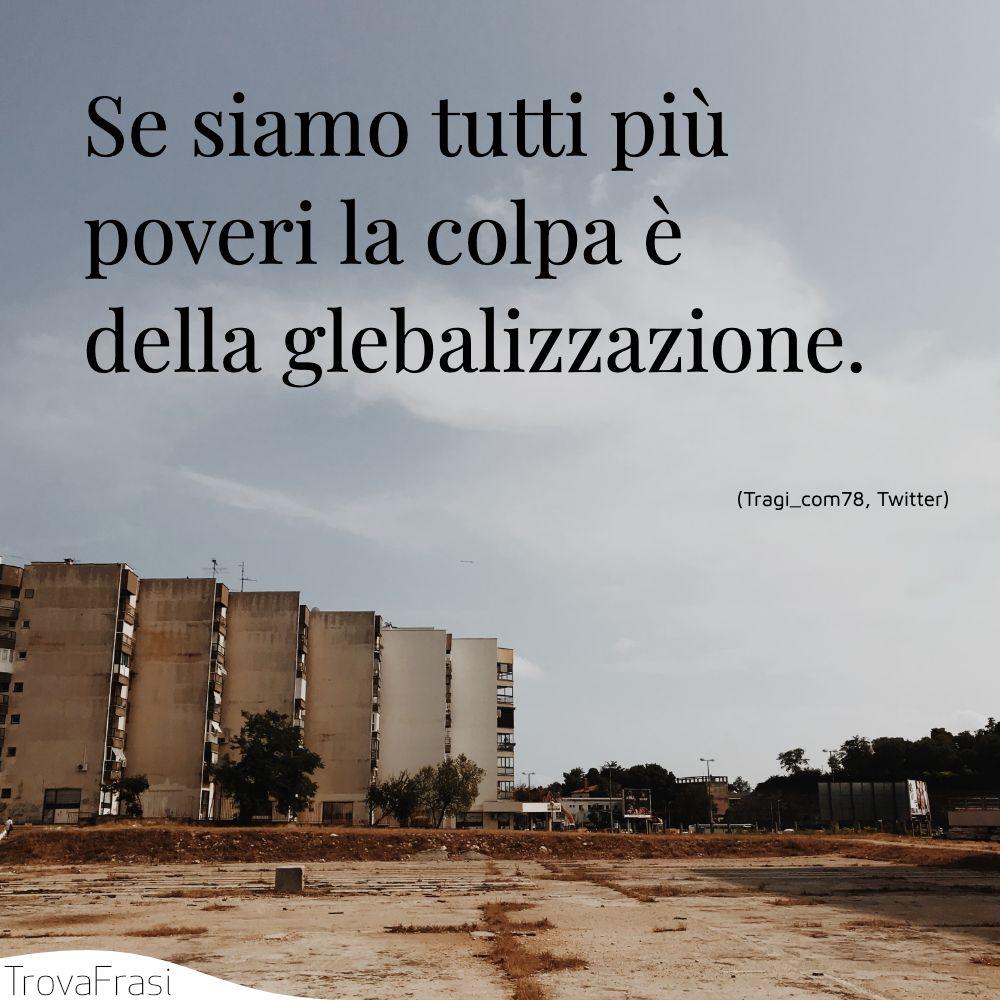 Se siamo tutti più poveri la colpa è della glebalizzazione.